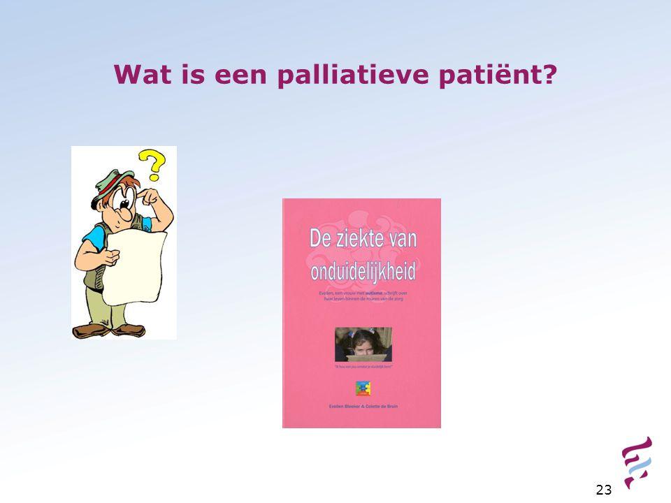 Wat is een palliatieve patiënt? 23
