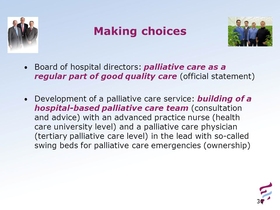 30 Making choices Board of hospital directors: palliative care as a regular part of good quality care (official statement) Development of a palliative