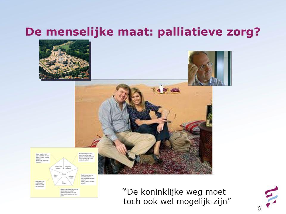 De menselijke maat: palliatieve zorg? 6 De koninklijke weg moet toch ook wel mogelijk zijn