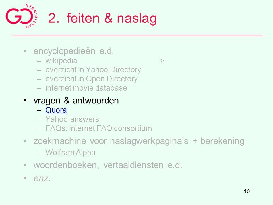 10 2.feiten & naslag encyclopedieën e.d. –wikipedia> –overzicht in Yahoo Directory –overzicht in Open Directory –internet movie database vragen & antw