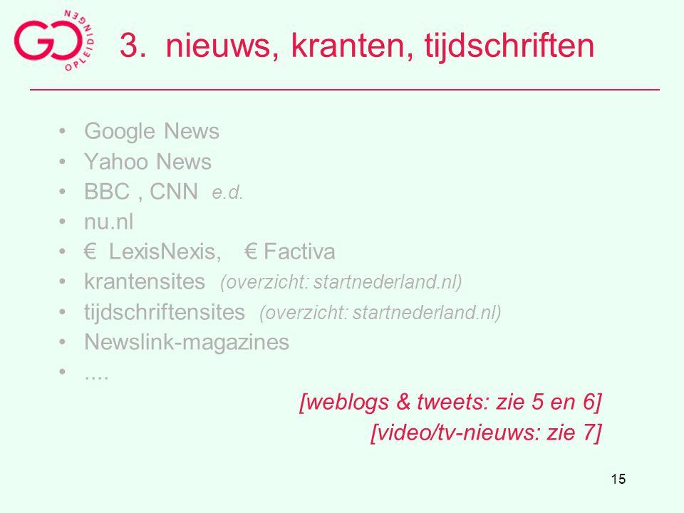 15 3.nieuws, kranten, tijdschriften Google News Yahoo News BBC, CNN e.d. nu.nl € LexisNexis, € Factiva krantensites (overzicht: startnederland.nl) tij