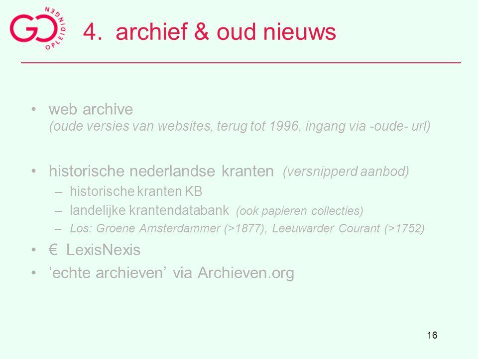16 4.archief & oud nieuws web archive (oude versies van websites, terug tot 1996, ingang via -oude- url) historische nederlandse kranten (versnipperd