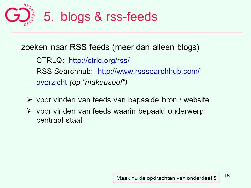 18 5.blogs & rss-feeds zoeken naar RSS feeds (meer dan alleen blogs) –CTRLQ: http://ctrlq.org/rss/http://ctrlq.org/rss/ –RSS Searchhub: http://www.rss