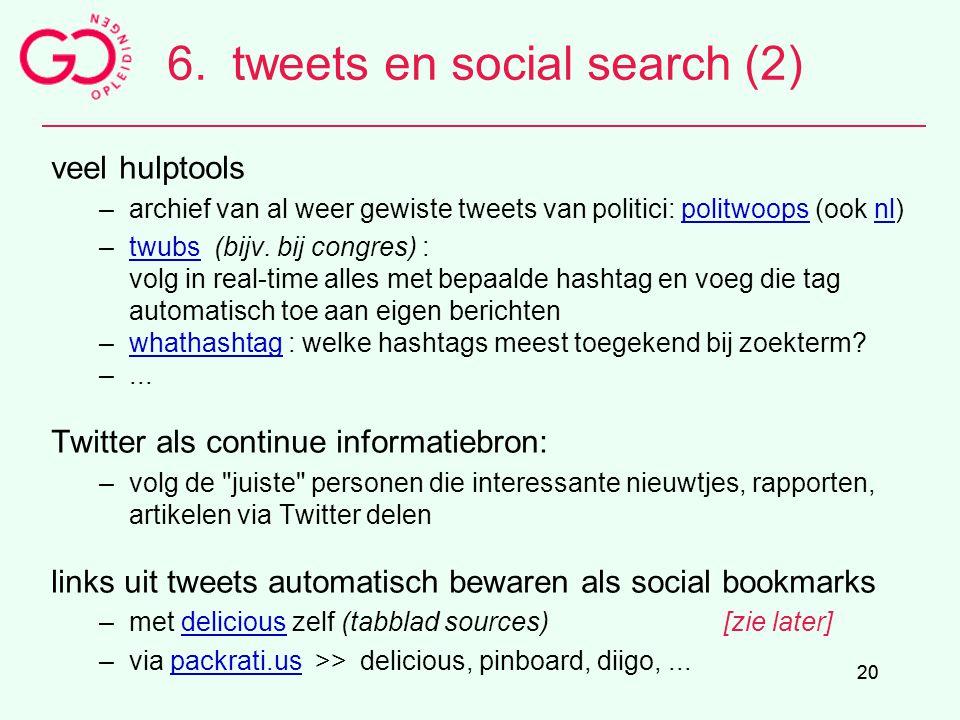 20 6.tweets en social search (2) veel hulptools –archief van al weer gewiste tweets van politici: politwoops (ook nl)politwoopsnl –twubs (bijv. bij co