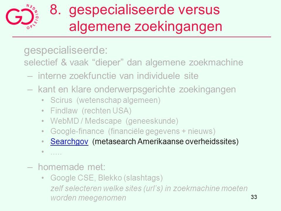 """33 8.gespecialiseerde versus algemene zoekingangen gespecialiseerde: selectief & vaak """"dieper"""" dan algemene zoekmachine –interne zoekfunctie van indiv"""