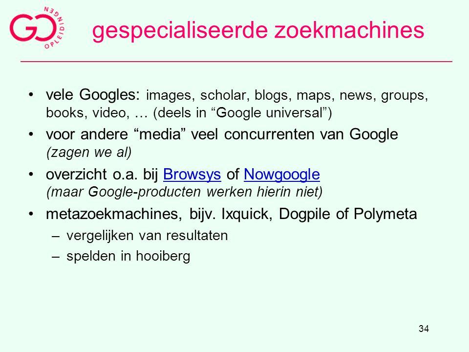 """34 gespecialiseerde zoekmachines vele Googles: images, scholar, blogs, maps, news, groups, books, video, … (deels in """"Google universal"""") voor andere """""""