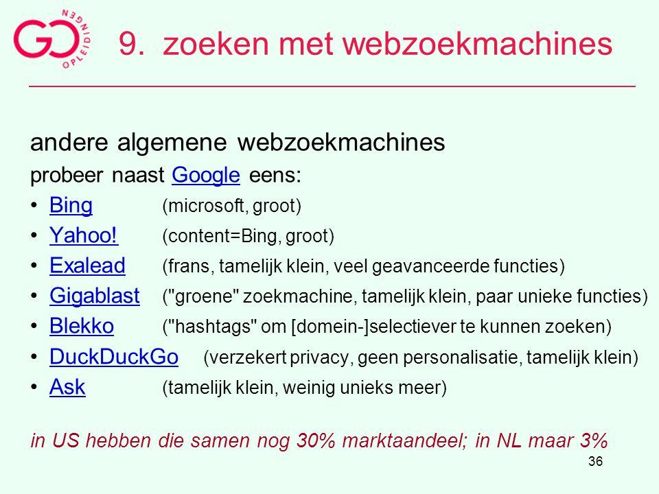 36 9.zoeken met webzoekmachines andere algemene webzoekmachines probeer naast Google eens:Google Bing (microsoft, groot)Bing Yahoo! (content=Bing, gro