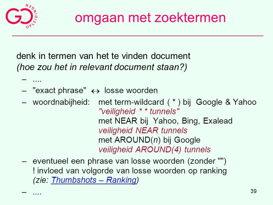 39 omgaan met zoektermen denk in termen van het te vinden document (hoe zou het in relevant document staan?) –.... –