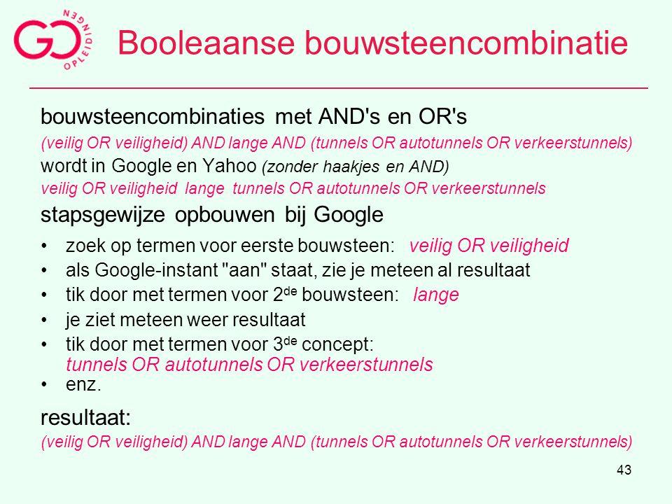 43 Booleaanse bouwsteencombinatie bouwsteencombinaties met AND's en OR's (veilig OR veiligheid) AND lange AND (tunnels OR autotunnels OR verkeerstunne