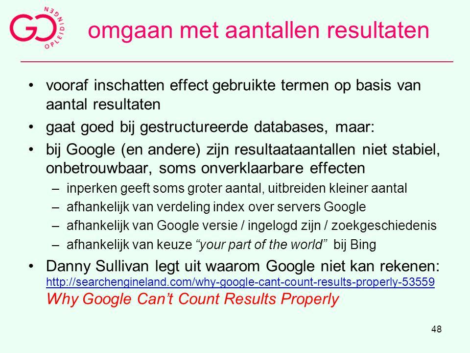 48 omgaan met aantallen resultaten vooraf inschatten effect gebruikte termen op basis van aantal resultaten gaat goed bij gestructureerde databases, m