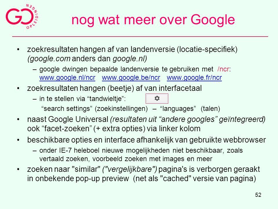 52 nog wat meer over Google zoekresultaten hangen af van landenversie (locatie-specifiek) (google.com anders dan google.nl) –google dwingen bepaalde l