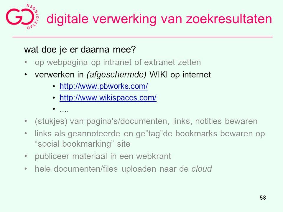 58 wat doe je er daarna mee? op webpagina op intranet of extranet zetten verwerken in (afgeschermde) WIKI op internet http://www.pbworks.com/ http://w