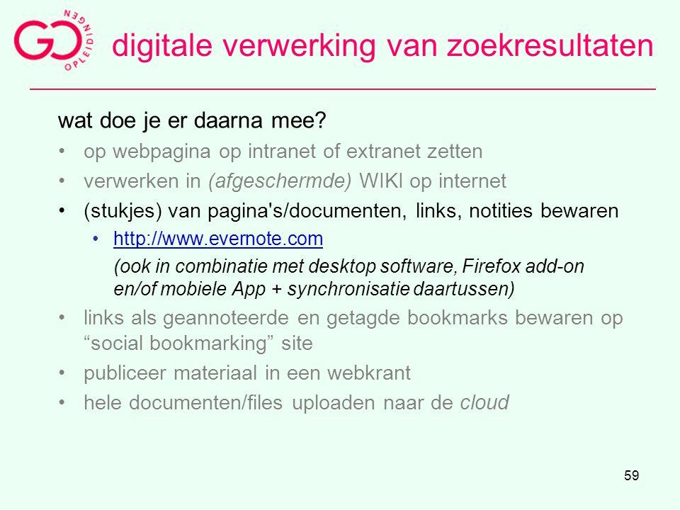 59 wat doe je er daarna mee? op webpagina op intranet of extranet zetten verwerken in (afgeschermde) WIKI op internet (stukjes) van pagina's/documente