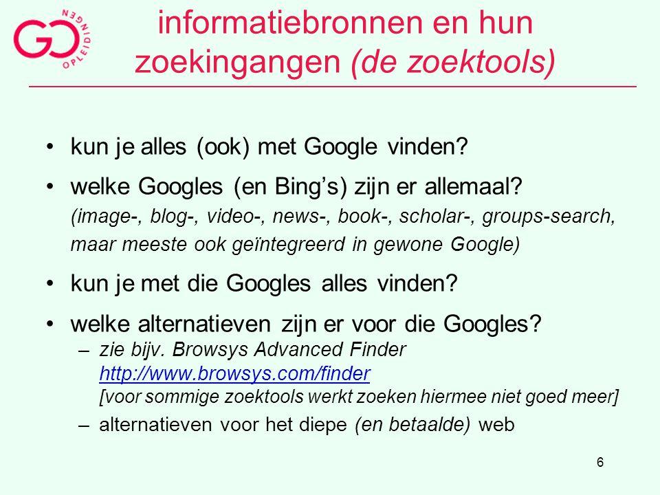 6 informatiebronnen en hun zoekingangen (de zoektools) kun je alles (ook) met Google vinden? welke Googles (en Bing's) zijn er allemaal? (image-, blog
