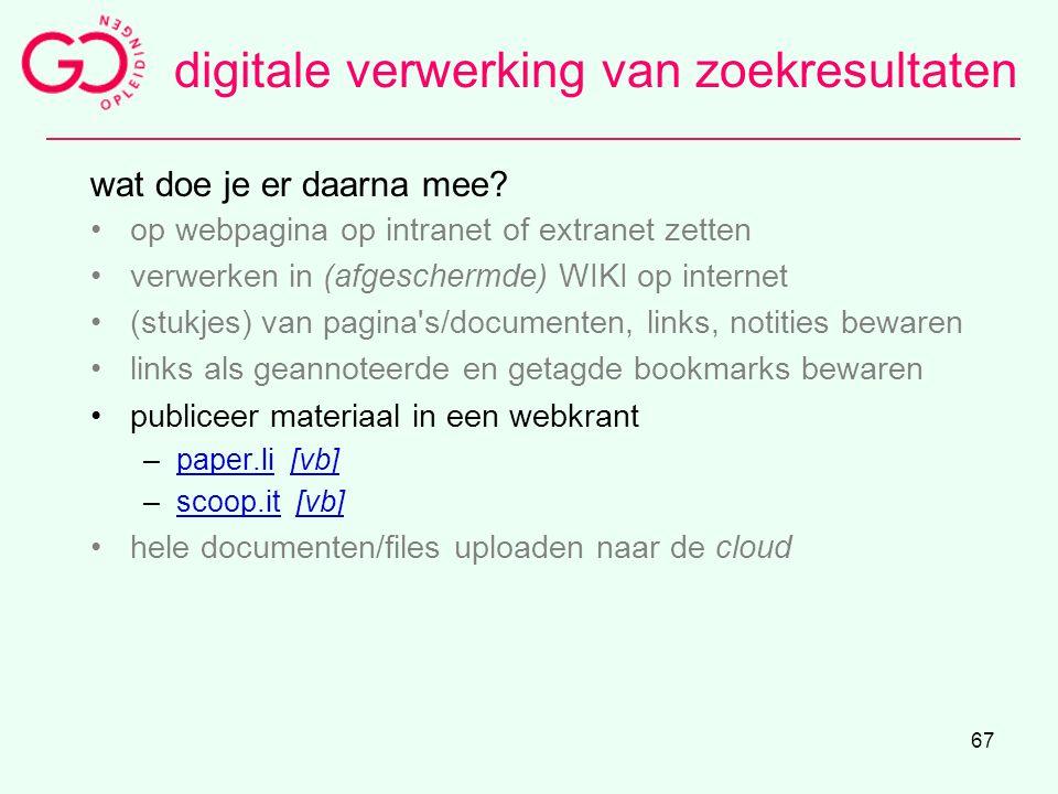 67 wat doe je er daarna mee? op webpagina op intranet of extranet zetten verwerken in (afgeschermde) WIKI op internet (stukjes) van pagina's/documente