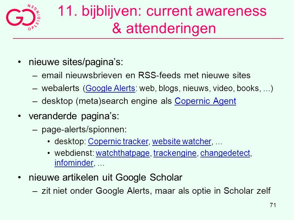 71 11. bijblijven: current awareness & attenderingen nieuwe sites/pagina's: –email nieuwsbrieven en RSS-feeds met nieuwe sites –webalerts (Google Aler