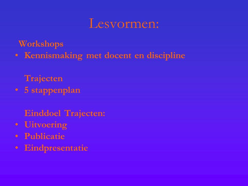 Lesvormen: Workshops Kennismaking met docent en discipline Trajecten 5 stappenplan Einddoel Trajecten: Uitvoering Publicatie Eindpresentatie