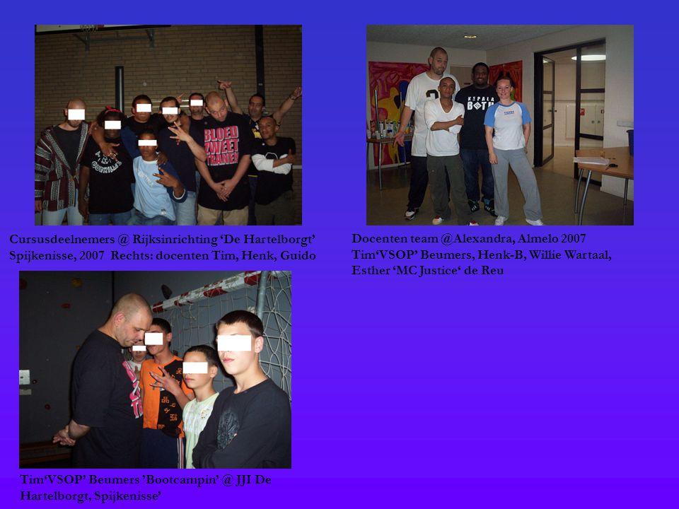 Cursusdeelnemers @ Rijksinrichting 'De Hartelborgt' Spijkenisse, 2007 Rechts: docenten Tim, Henk, Guido Docenten team @Alexandra, Almelo 2007 Tim'VSOP