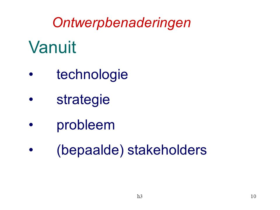 10 Ontwerpbenaderingen Vanuit technologie strategie probleem (bepaalde) stakeholders