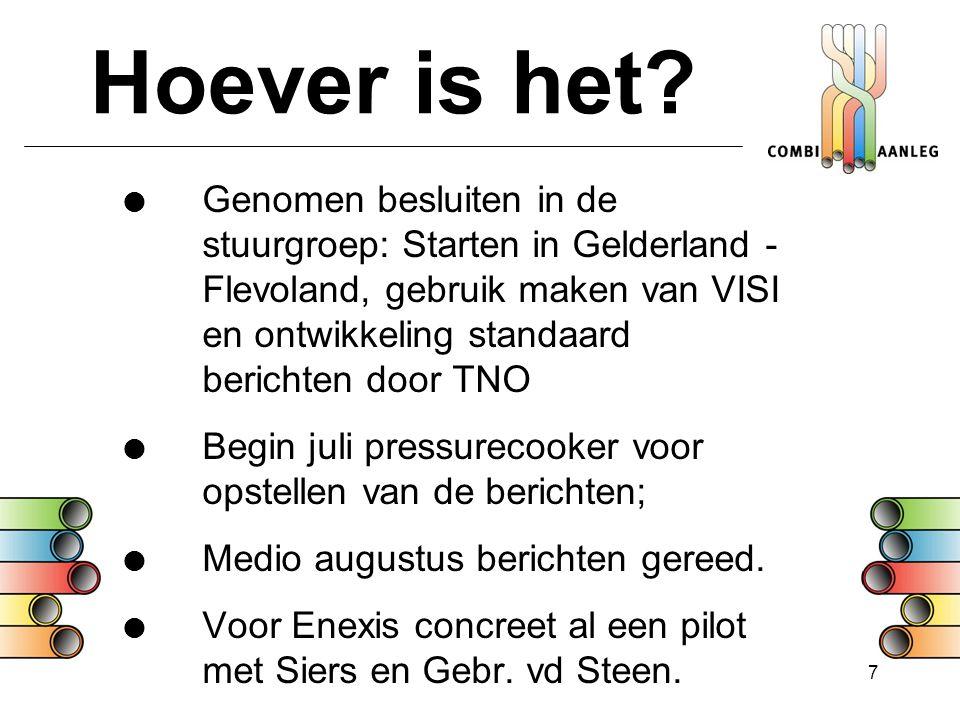 7 Hoever is het?  Genomen besluiten in de stuurgroep: Starten in Gelderland - Flevoland, gebruik maken van VISI en ontwikkeling standaard berichten d