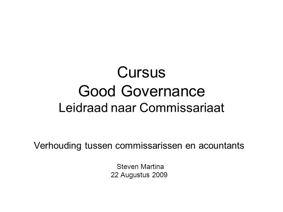 Cursus Good Governance Leidraad naar Commissariaat Verhouding tussen commissarissen en acountants Steven Martina 22 Augustus 2009