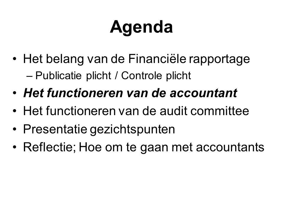 Agenda Het belang van de Financiële rapportage –Publicatie plicht / Controle plicht Het functioneren van de accountant Het functioneren van de audit c