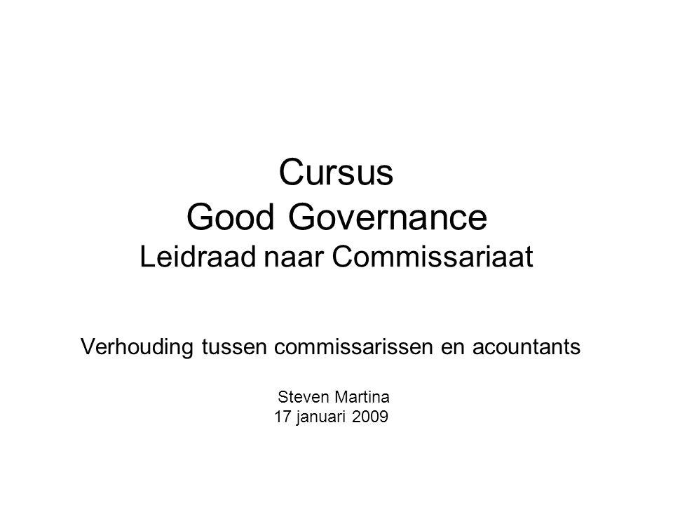 Cursus Good Governance Leidraad naar Commissariaat Verhouding tussen commissarissen en acountants Steven Martina 17 januari 2009