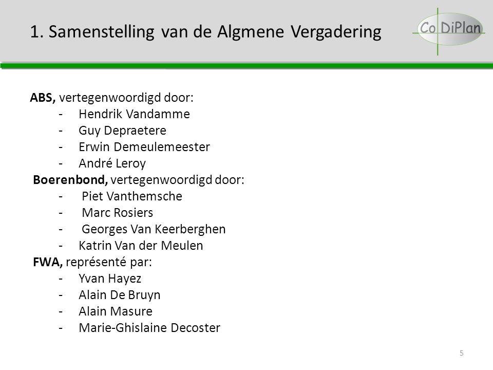 1. Samenstelling van de Algmene Vergadering ABS, vertegenwoordigd door: -Hendrik Vandamme -Guy Depraetere -Erwin Demeulemeester -André Leroy Boerenbon