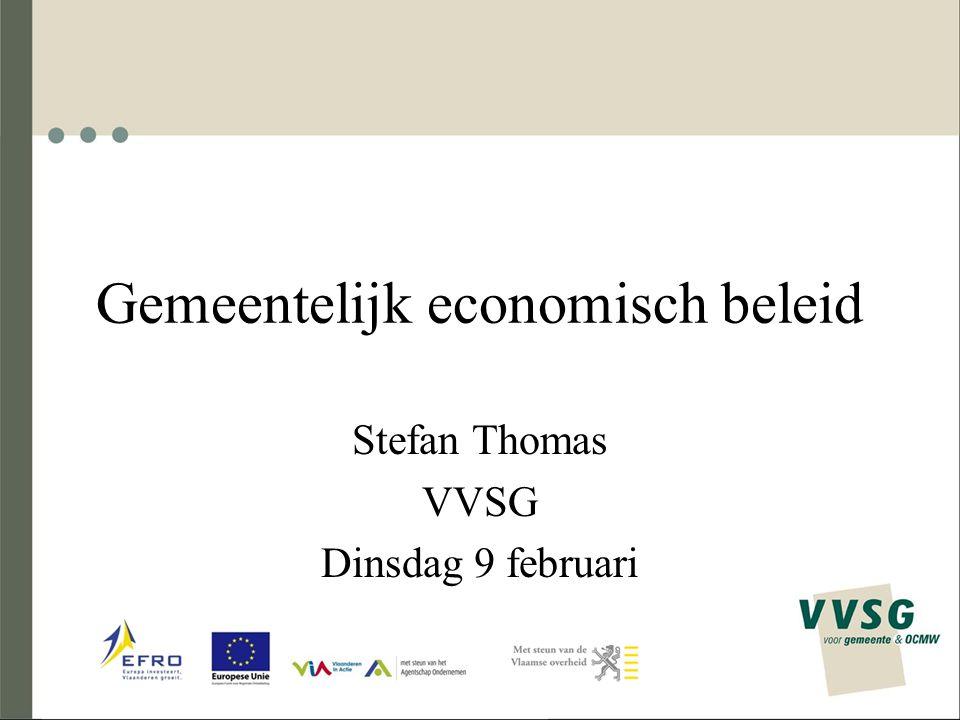 Gemeentelijk economisch beleid Stefan Thomas VVSG Dinsdag 9 februari