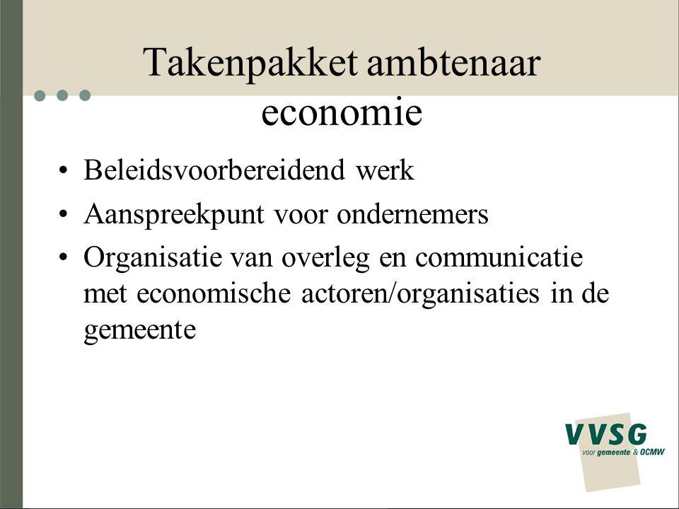 Takenpakket ambtenaar economie Beleidsvoorbereidend werk Aanspreekpunt voor ondernemers Organisatie van overleg en communicatie met economische actoren/organisaties in de gemeente