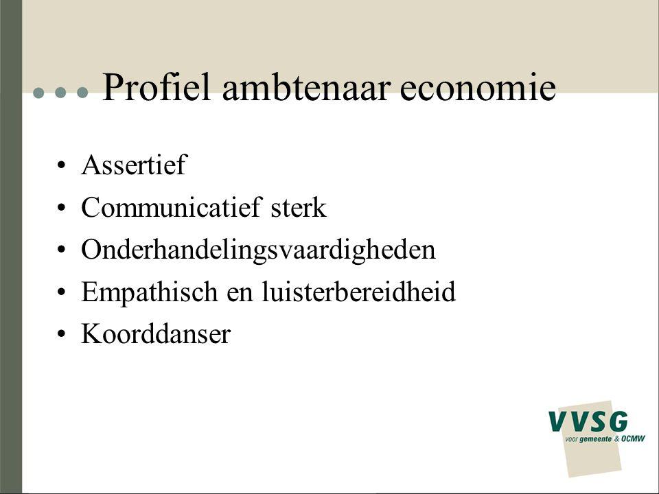 Profiel ambtenaar economie Assertief Communicatief sterk Onderhandelingsvaardigheden Empathisch en luisterbereidheid Koorddanser