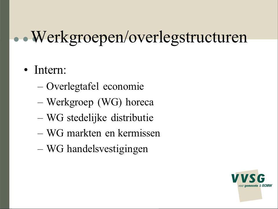 Werkgroepen/overlegstructuren Intern: –Overlegtafel economie –Werkgroep (WG) horeca –WG stedelijke distributie –WG markten en kermissen –WG handelsvestigingen