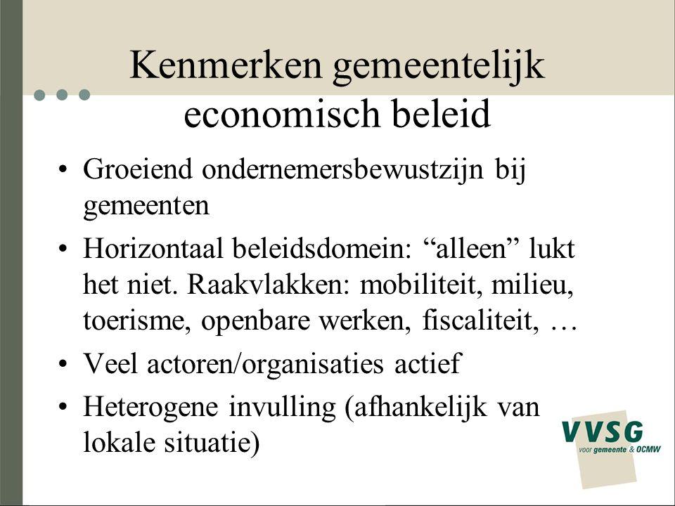 Kenmerken gemeentelijk economisch beleid Groeiend ondernemersbewustzijn bij gemeenten Horizontaal beleidsdomein: alleen lukt het niet.