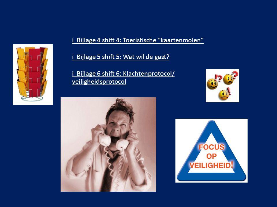 """i Bijlage 4 shift 4: Toeristische """"kaartenmolen"""" i Bijlage 5 shift 5: Wat wil de gast? i Bijlage 6 shift 6: Klachtenprotocol/ veiligheidsprotocol"""