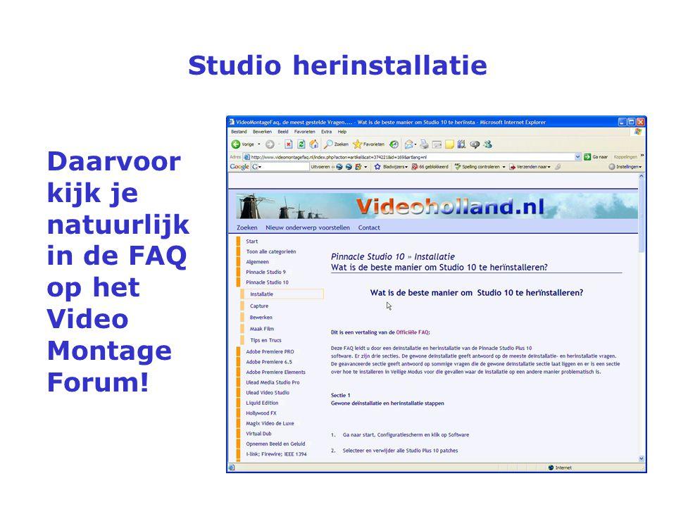Studio herinstallatie Installatie op C-schijf Capture op een extra harde schijf Nieuwste drivers voor videokaart, geluidskaart en moederbord Niet over