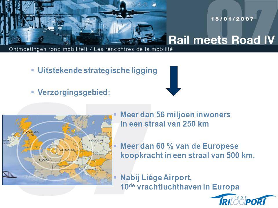  Uitstekende strategische ligging  Verzorgingsgebied:  Meer dan 56 miljoen inwoners in een straal van 250 km  Meer dan 60 % van de Europese koopkracht in een straal van 500 km.