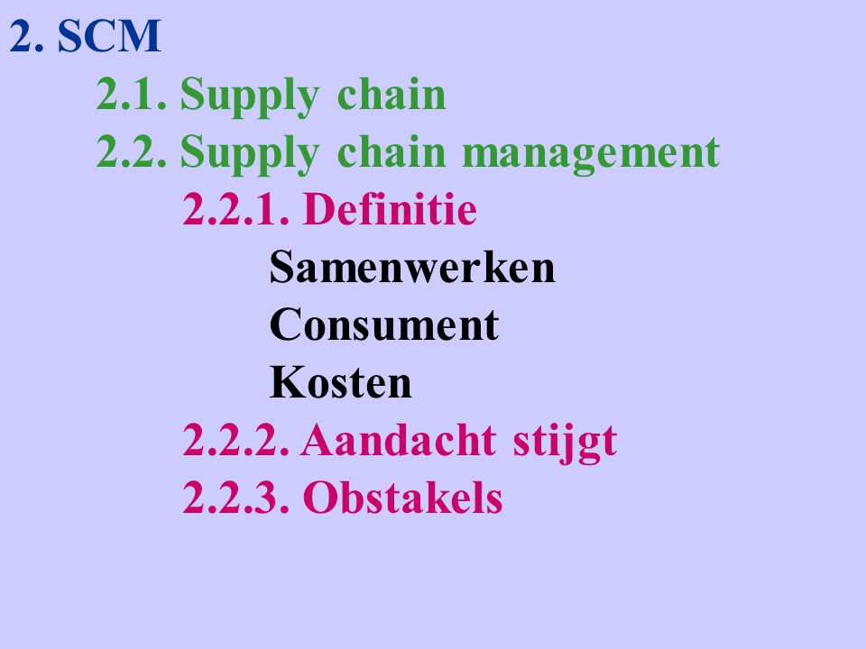 2. SCM 2.1. Supply chain 2.2. Supply chain management 2.2.1.