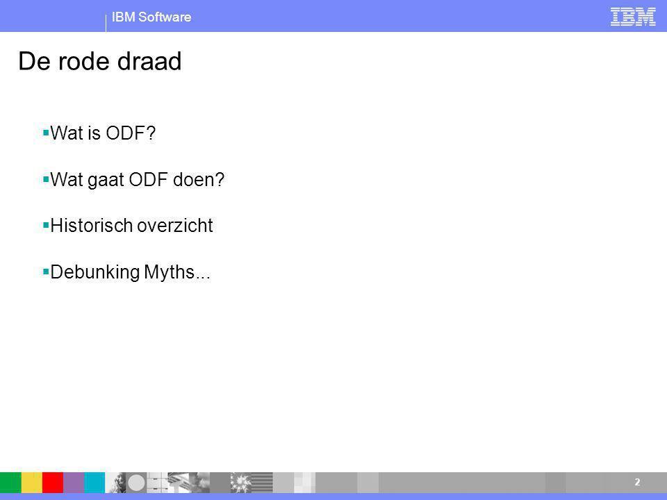 IBM Software 2 De rode draad  Wat is ODF.  Wat gaat ODF doen.