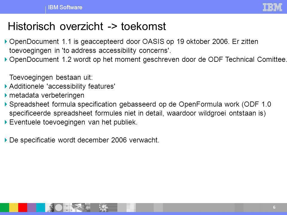 IBM Software 6 Historisch overzicht -> toekomst  OpenDocument 1.1 is geaccepteerd door OASIS op 19 oktober 2006.