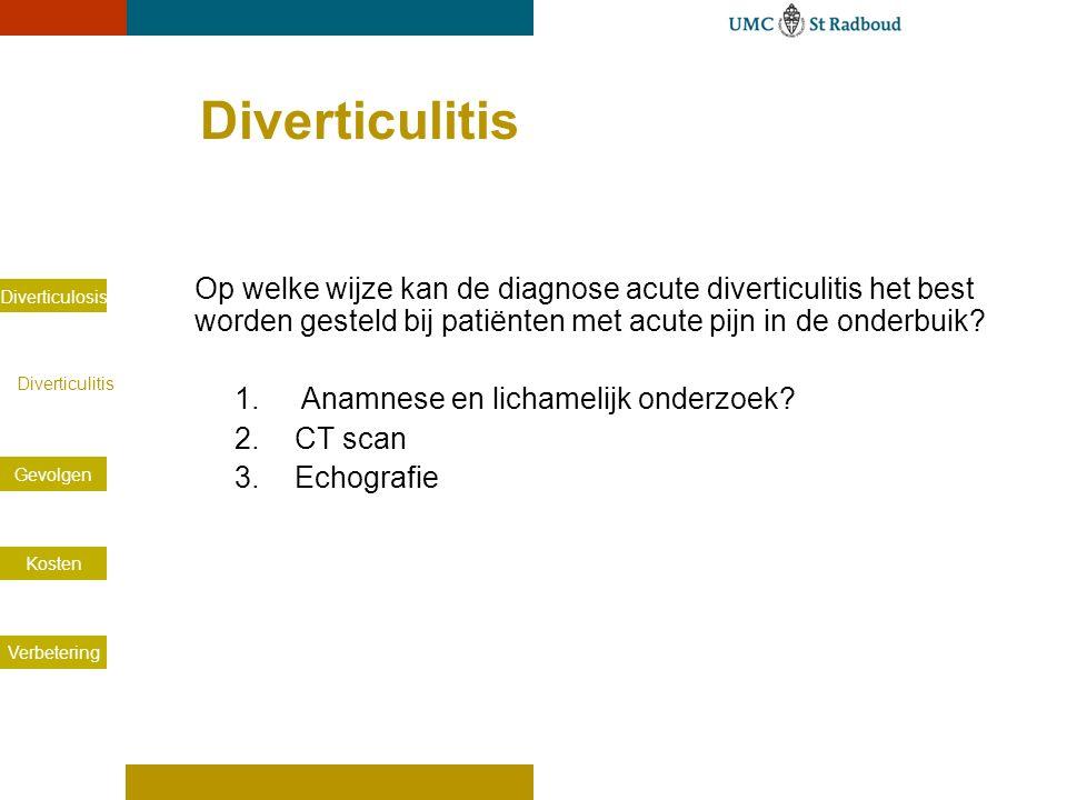 Diverticulosis Diverticulitis Gevolgen Kosten Verbetering Diverticulitis Op welke wijze kan de diagnose acute diverticulitis het best worden gesteld b