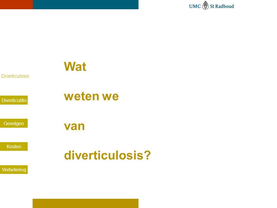 Diverticulosis Diverticulitis Gevolgen Kosten Verbetering Gemiddeld aantal opnames voor divertikelziekte 2004-2006 in Nederland.