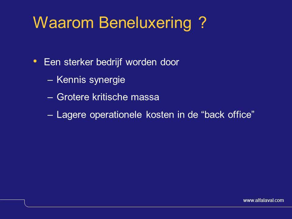 """www.alfalaval.com Waarom Beneluxering ? Een sterker bedrijf worden door –Kennis synergie –Grotere kritische massa –Lagere operationele kosten in de """"b"""