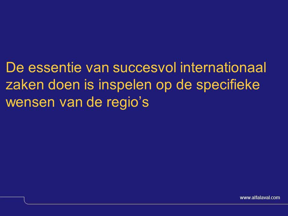 www.alfalaval.com De essentie van succesvol internationaal zaken doen is inspelen op de specifieke wensen van de regio's