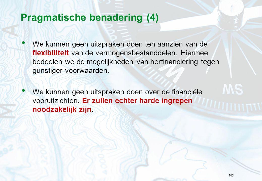103 Pragmatische benadering (4) We kunnen geen uitspraken doen ten aanzien van de flexibiliteit van de vermogensbestanddelen.
