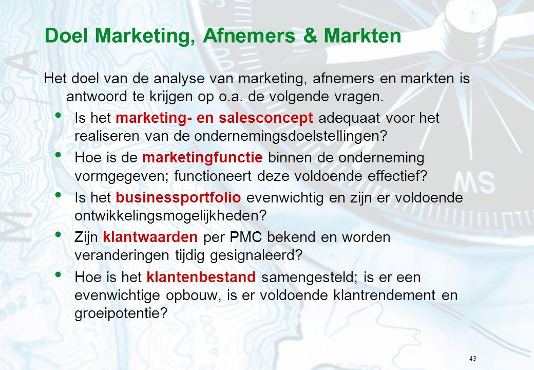 43 Doel Marketing, Afnemers & Markten Het doel van de analyse van marketing, afnemers en markten is antwoord te krijgen op o.a. de volgende vragen. Is