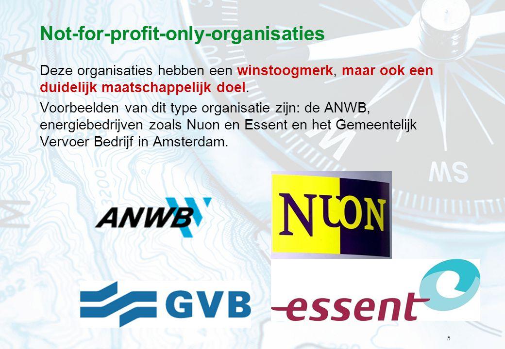 5 Not-for-profit-only-organisaties Deze organisaties hebben een winstoogmerk, maar ook een duidelijk maatschappelijk doel. Voorbeelden van dit type or