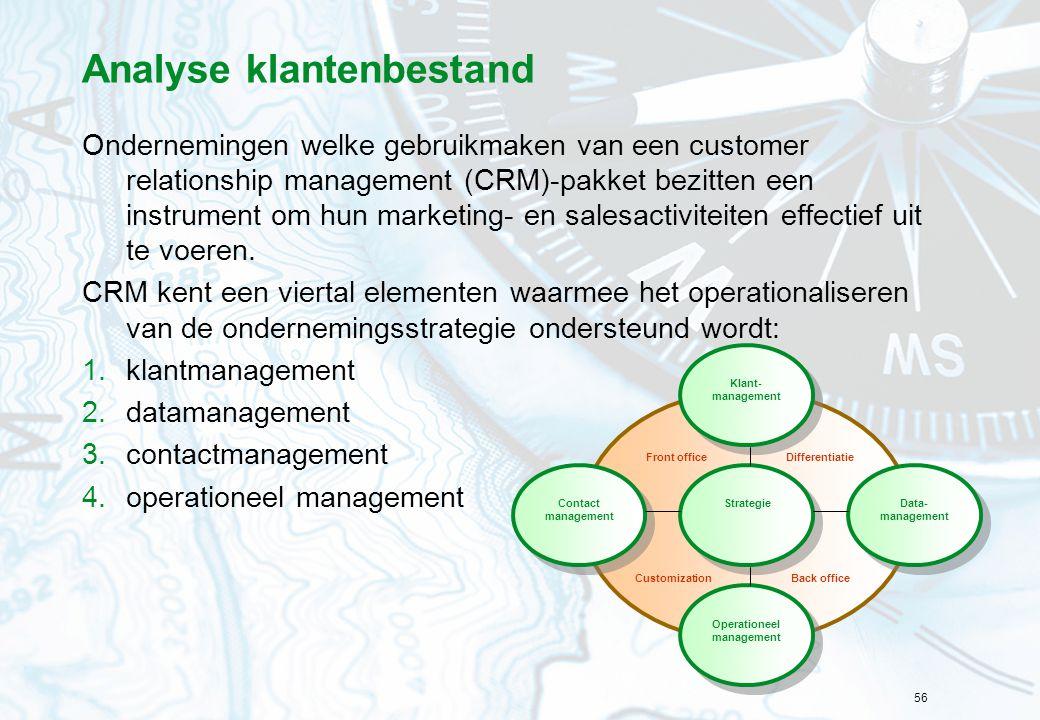 56 Analyse klantenbestand Ondernemingen welke gebruikmaken van een customer relationship management (CRM)-pakket bezitten een instrument om hun marketing- en salesactiviteiten effectief uit te voeren.