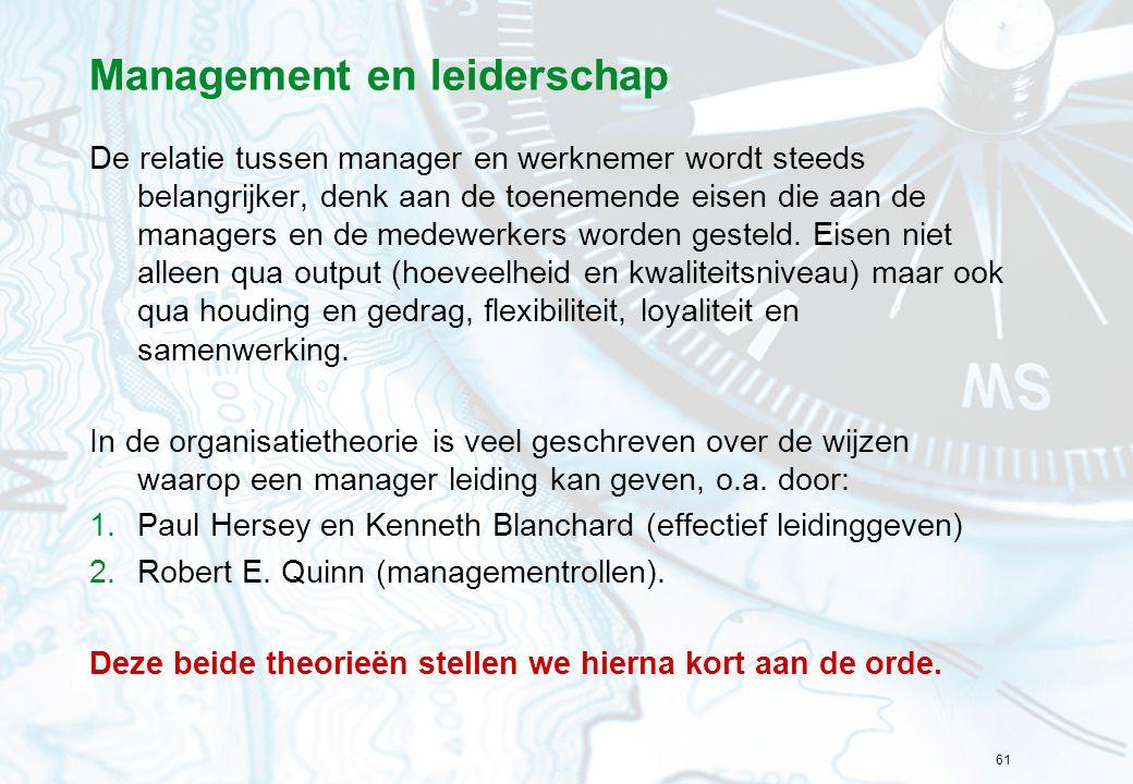 61 Management en leiderschap De relatie tussen manager en werknemer wordt steeds belangrijker, denk aan de toenemende eisen die aan de managers en de medewerkers worden gesteld.