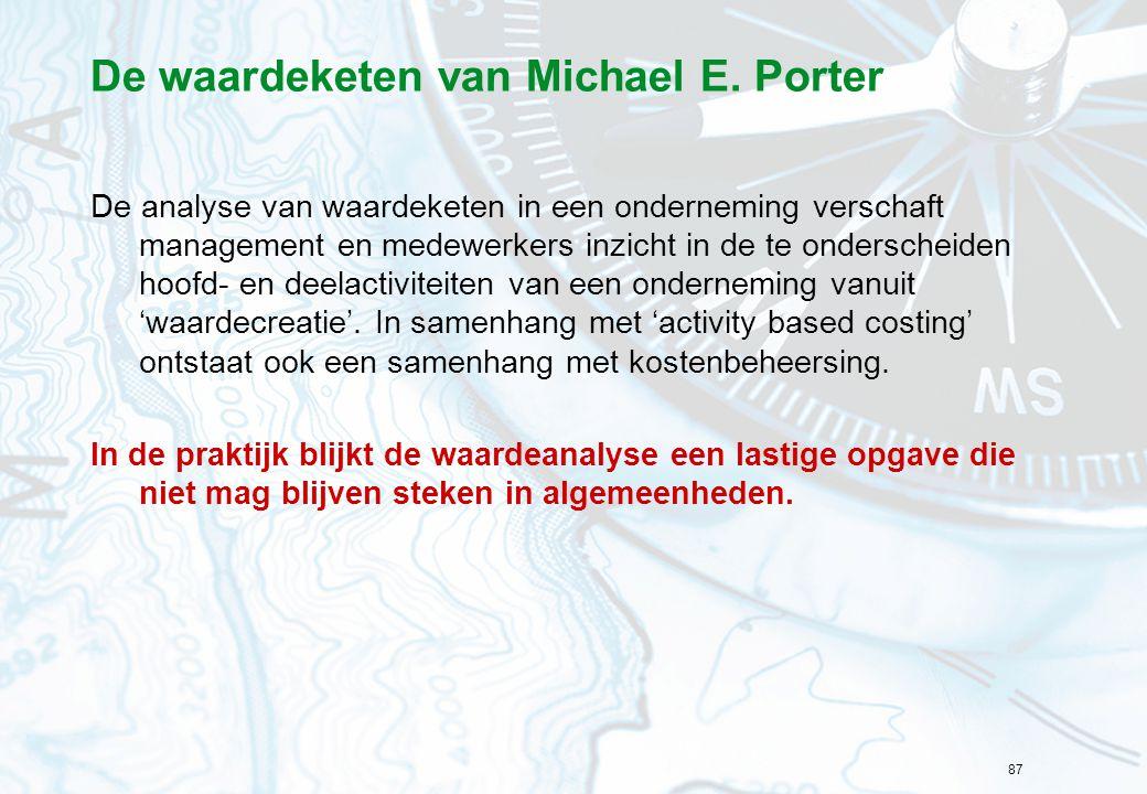 87 De waardeketen van Michael E. Porter De analyse van waardeketen in een onderneming verschaft management en medewerkers inzicht in de te onderscheid