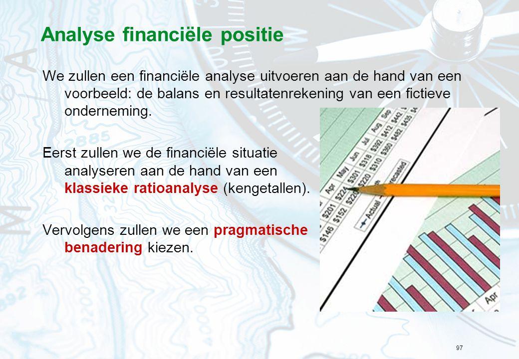 97 Analyse financiële positie We zullen een financiële analyse uitvoeren aan de hand van een voorbeeld: de balans en resultatenrekening van een fictieve onderneming.